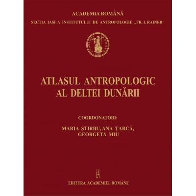 Atlasul antropologic al Deltei Dunarii - Maria Stirbu, Ana Tarca, Georgeta Miu