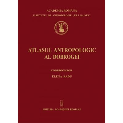 Atlasul antropologic al Dobrogei - Elena Radu