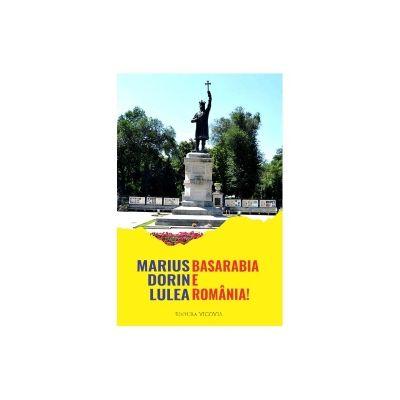Basarabia e Romania - Marius Dorin Lulea