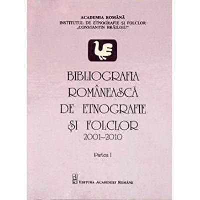 Bibliografia romaneasca de etnografie si folclor (2001-2010). Partea a I-a - Rodica Raliade