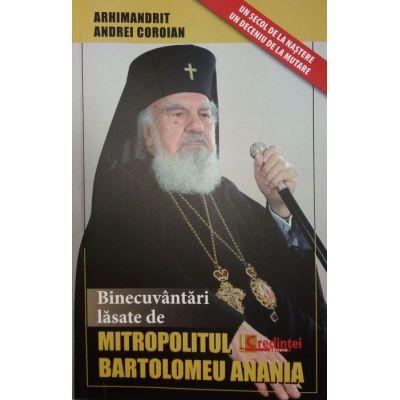 Binecuvantari lasate de Mitropolitul Bartolomeu Anania - arhim. Andrei Coroian
