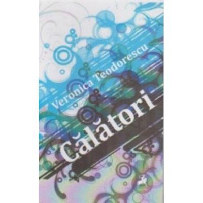 Calatori - Veronica Teodorescu