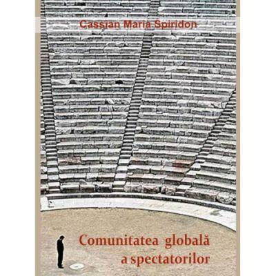 Comunitatea globala a spectatorilor - Cassian Maria Spiridon