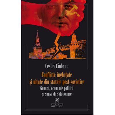 Conflicte inghetate si uitate din statele post-sovietice - Ceslav Ciobanu