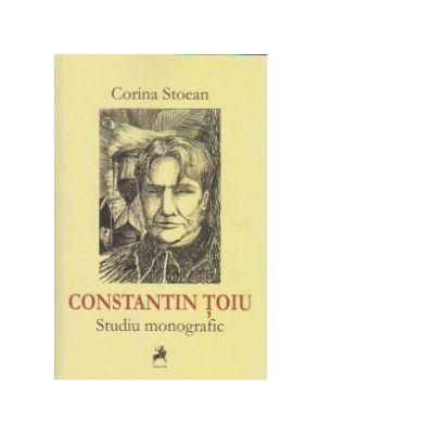 Constantin Toiu - Studiu monografic - Corina Stoean
