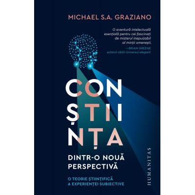 Constiinta dintr-o noua perspectiva. O teorie stiintifica a experientei subiective - Michael S. A. Graziano