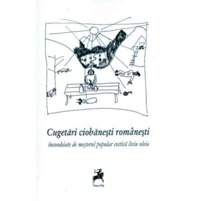 Cugetari ciobanesti romanesti incondeiate de mesterul popular Costica Liviu Uleia - Liviu Uleia