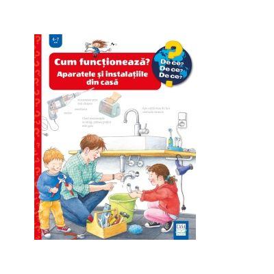 Cum functioneaza? Aparatele si instalatiile din casa - Ulrike Holzwarth-Raether, Doris Rubel