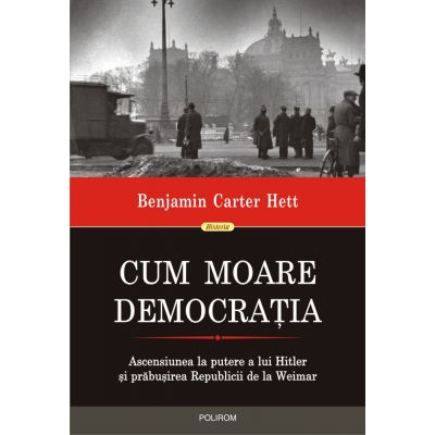 Cum moare democratia - Benjamin Carter Hett
