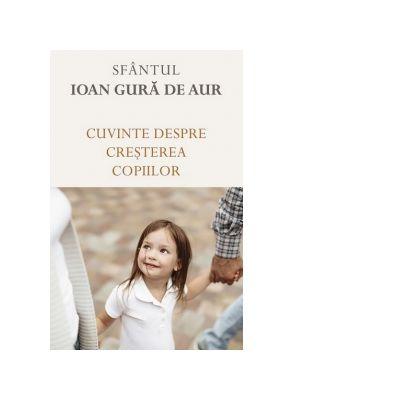 Cuvinte despre cresterea copiilor - Sfantul Ioan Gura de Aur