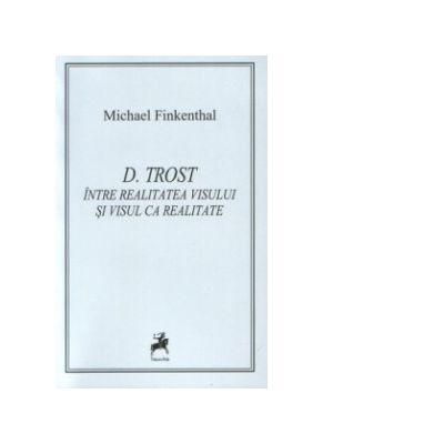 D. Trost: Intre realitatea visului si visul ca realitate - Michael Finkenthal