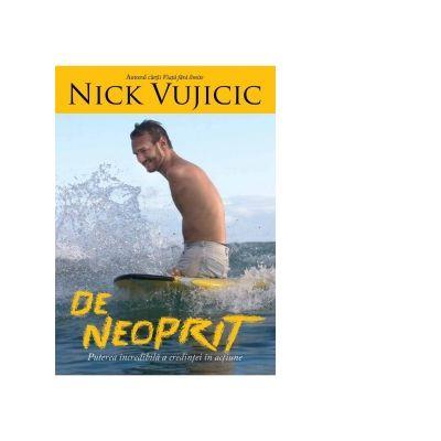 De neoprit. Puterea incredibila a credintei in actiune - Nick Vujicic