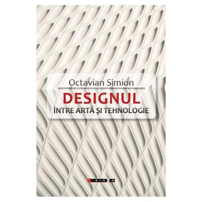 DESIGNUL - Intre arta si tehnologie - Octavian Simion