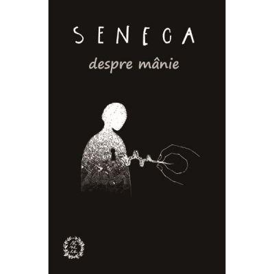 Despre manie - Lucius Annaeus Seneca