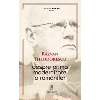 Despre prima modernitate a romanilor - Razvan Theodorescu