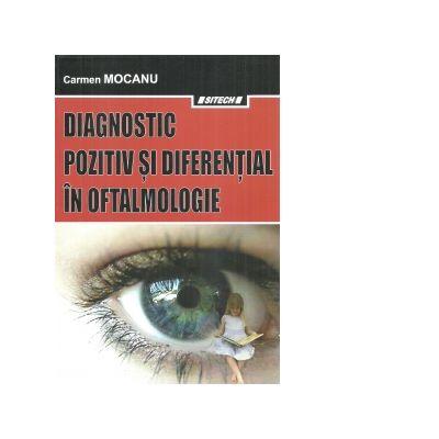 Diagnostic pozitiv si diferential in oftalmologie. Editia a III-a revizuita si adaugita - Carmen Mocanu