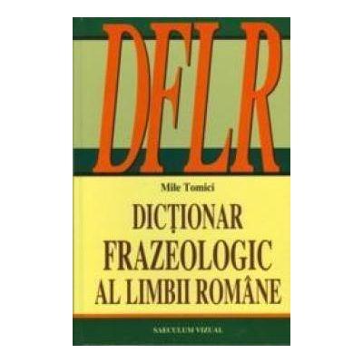 Dictionar frazeologic al limbii romane - Mile Tomici