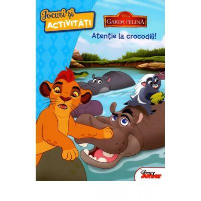Disney. Garda felina. Atentie la crocodili. Jocuri si activitati