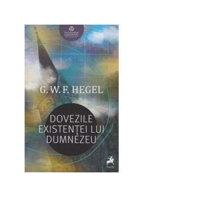 Dovezile existentei lui Dumnezeu - Georg Wilhelm Friedrich Hegel