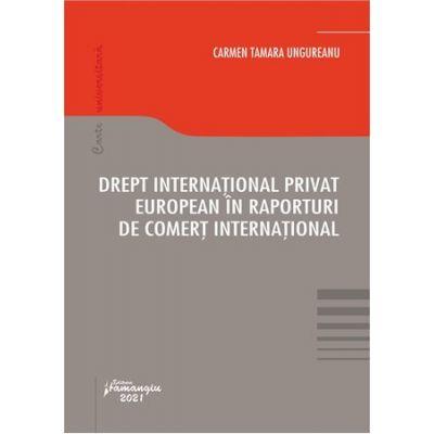 Drept international privat european in raporturi de comert international - Carmen Tamara Ungureanu