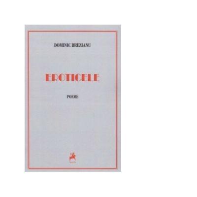 Eroticele. Poeme - Dominic Brezianu