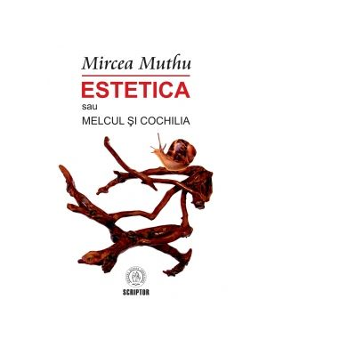 Estetica sau Melcul si Cochilia - Mircea Muthu