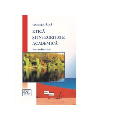 Etica si integritate academica - Viorel Gaina