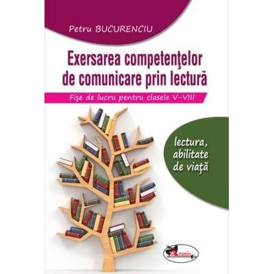 Exersarea competentelor de comunicare prin lectura. Fise de lucru pentru clasele V-VIII. editia 2 - Petru Bucurenciu