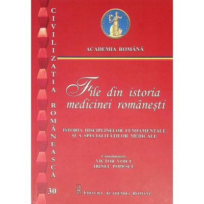 File din istoria medicinei romanesti, volumul II. 30. Istoria disciplinelor fundamentale si a specialitatilor medicale - Victor Voicu