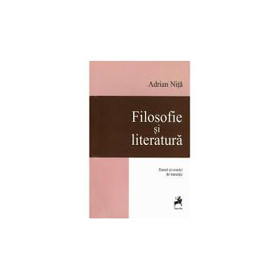 Filosofie si literatura. Eseuri si cronici de tranzitie - Adrian Nita