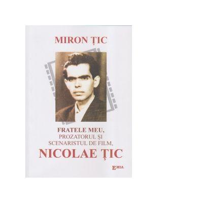 Fratele meu, prozatorul si scenaristul de film, Nicolae Tic - Miron Tic