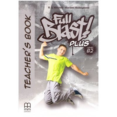 Full Blast Plus Level B2 Teacher's book - H. Q. Mitchell, Marileni Malkogianni