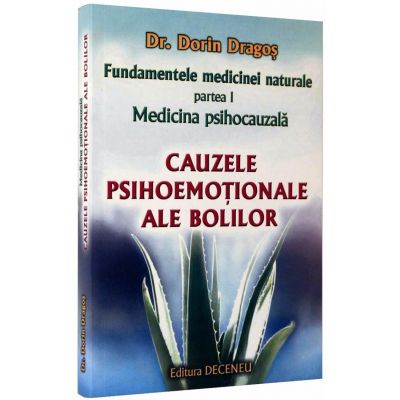 Fundamentele medicinei naturale - Partea I - Medicina psihocauzala - Cauzele psihoemotionale ale bolilor - Dr. Dorin Dragos