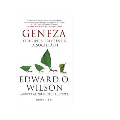Geneza. Originea profunda a societatii - Edward O. Wilson