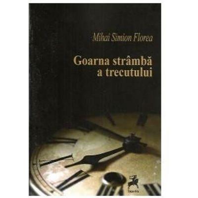 Goarna stramba a trecutului - Mihai Simion Florea