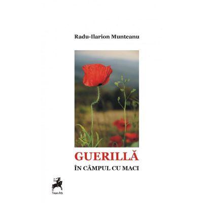 Guerilla in campul cu maci - RaduIlarion Munteanu