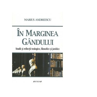 In marginea gandului. Studii si reflectii teologice, filosofice si juridice - Marius Andreescu