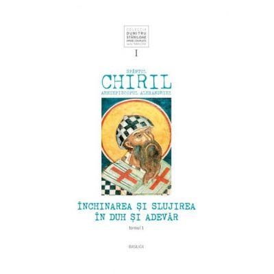 Inchinarea si slujirea in Duh si Adevar, vol. I, tomul 1 - Sfantul Chiril al Alexandriei