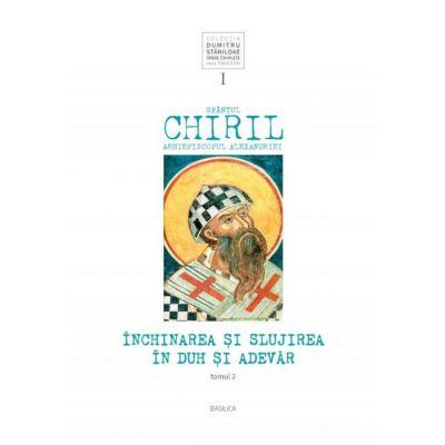 Inchinarea si slujirea in Duh si Adevar, vol. I, tomul 2 - Sfantul Chiril al Alexandriei