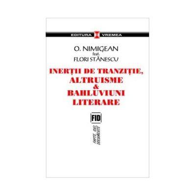 Inertii de tranzitie, altruisme si bahluviuni literare - Ovidiu Nimigean, Flori Stanescu