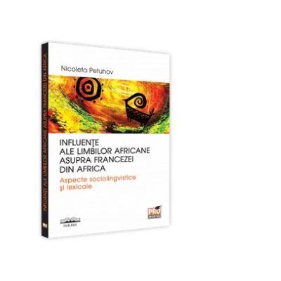 Influente ale limbilor africane asupra francezei din Africa - Nicoleta Petuhov