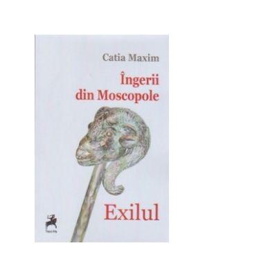 Ingerii din Moscopole. Exilul - Catia Maxim