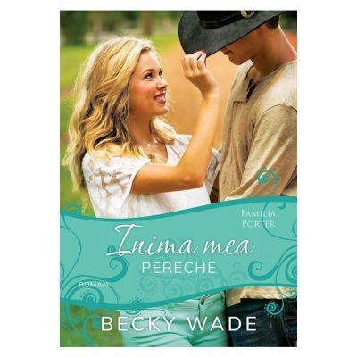 Inima mea pereche - Becky Wade