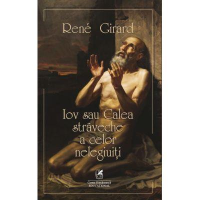 Iov sau calea straveche a celor nelegiuiti - Rene Girard