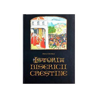 Istoria Bisericii Crestine. Antichitate si Evul Mediu - Pavel Cocarla