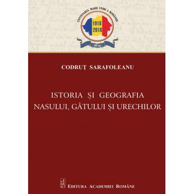 Istoria si geografia nasului, gatului si urechilor - Codrut Sarafoleanu