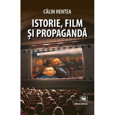 Istorie, film si propaganda - Calin Hentea