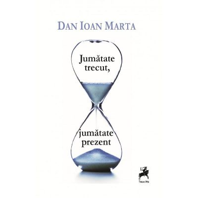 Jumatate trecut, jumatate prezent - Dan Ioan Marta