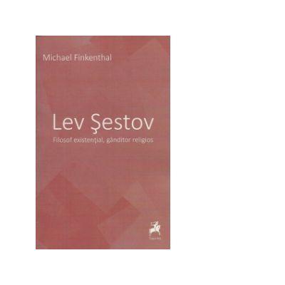 Lev Sestov. Filosof existential, ganditor religios - Michael Finkenthal