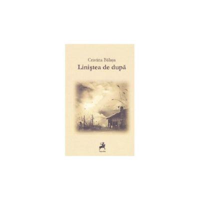 Linistea de dupa - Cristina Balasa